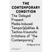 """The Delayed Present: Media-Induced Tempor(e)Alities & Techno-Traumatic Irritations of """"the Contemporary, Paperback/Wolfgang Ernst"""