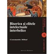 Biserica si elitele intelectuale interbelice/Mihai Constantin