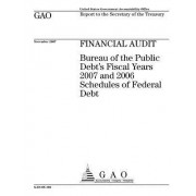 Financial Audit: Bureau of the Public Debt's Fiscal Years 2007 and 2006 Schedules of Federal Debt