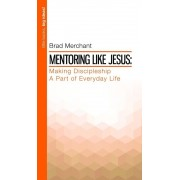 Mentoring Like Jesus Making Di, Paperback