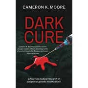 Dark Cure: Lifesaving Medical Research or Dangerous Genetic Modification?, Paperback/Cameron K. Moore