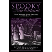 Spooky New Orleans: Tales of Hauntings, Strange Happenings, and Other Local Lore, Paperback/S. E. Schlosser