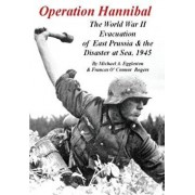 Operation Hannibal: The World War II Evacuation of East Prussia and the Disaster at Sea, Paperback/Michael A. Eggleston