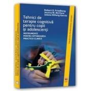 Tehnici De Terapie Cognitiva Pentru Copii Si Adolecenti - Robert D. Friedberg