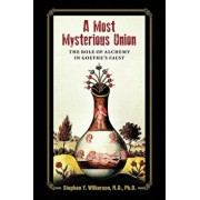A Most Mysterious Union: The Role of Alchemy in Goethe's Faust, Paperback/Stephen Wilkerson