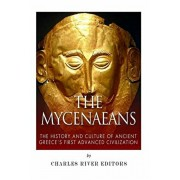 The Mycenaeans: The History and Culture of Ancient Greece's First Advanced Civilization, Paperback/Charles River Editors