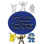 Learn to Draw Cartoons: Pencil Drawings Step by Step: Pencil Drawing Ideas for Absolute Beginners, Paperback/Gp Edu
