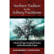 Northern Tradition for the Solitary Practitioner: A Book of Prayer, Devotional Practice, and the Nine Worlds of Spirit, Paperback/Galina Krasskova