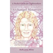 A Pocket Guide for Lightworkers from Archangel Metatron: . . . to Meet Future Planetary Chaos and Confusion Within a Peaceful and Harmonious Perspecti, Paperback/Ruth Anne Rhine