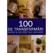 100 de transformari rapide si de efect ale locuintei