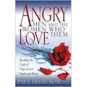 Angry Men and the Women Who Love Them: Breaking the Cycle of Physical and Emotional Abuse, Paperback/Paul Hegstrom