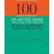100 de metode simple prin care puteti preveni boala Alzheimer - Jean Carper