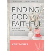 Finding God Faithful - Teen Girls' Bible Study Book: A Study on the Life of Joseph, Paperback/Kelly Minter