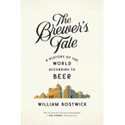 The Brewer's Tale: A History of the World According to Beer, Paperback/William Bostwick