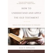 How to Understand and Apply the Old Testament: Twelve Steps from Exegesis to Theology, Hardcover