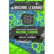 Machine Learning: A Hands-On, Project-Based Introduction to Machine Learning for Absolute Beginners: Mastering Engineering ML Systems Us, Paperback/Gabriel Rhys
