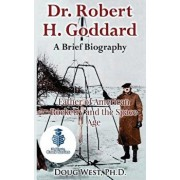 Dr. Robert H. Goddard - A Brief Biography: Father of American Rocketry and the Space Age, Paperback/Doug West