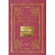 What Would Mrs. Astor Do?: The Essential Guide to the Manners and Mores of the Gilded Age, Hardcover/Cecelia Tichi