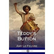 Teddy's Button (Illustrated), Paperback/Amy Le Feuvre