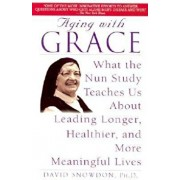 Aging with Grace: What the Nun Study Teaches Us about Leading Longer, Healthier, and More Meaningful Lives, Paperback/David Snowdon