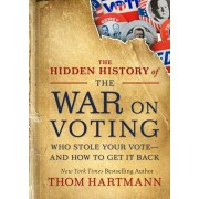 The Hidden History of the War on Voting: Who Stole Your Vote and How to Get It Back, Paperback/Thom Hartmann