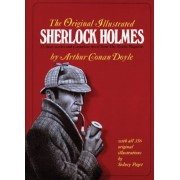 The Original Illustrated Sherlock Holmes: 37 Short Stories Plus a Complete Novel Comprising the Adventures of Sherlock Holmes, the Memoirs of Sherlock, Hardcover