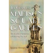 The Grandest Madison Square Garden: Art, Scandal, and Architecture in Gilded Age New York, Hardcover/Suzanne Hinman