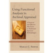 Using Functional Analysis in Archival Appraisal: A Practical and Effective Alternative to Traditional Appraisal Methodologies