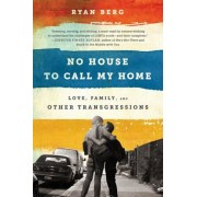 No House to Call My Home: Love, Family, and Other Transgressions, Paperback