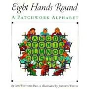 Eight Hands Round: A Patchwork Alphabet, Paperback/Ann Whitford Paul