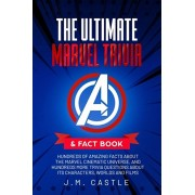 The Ultimate Marvel Trivia & Fact Book: Hundreds of amazing facts and questions about the Marvel Cinematic Universe, characters and films, Paperback/J. M. Castle