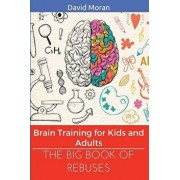 The Big Book of Rebuses: Brain Training for Kids and Adults, Paperback/David Moran