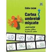 Cartea umbrelor miscate - manual de animatie/Calin Cazan