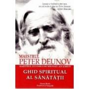 Ghid Spiritual al Sanatatii - Maestrul Peter Deunov