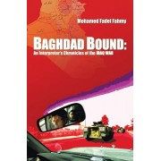 Baghdad Bound: An Interpreter's Chronicles of the Iraq War, Paperback/Mohamed Fadel Fahmy
