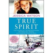 True Spirit: The True Story of a 16-Year-Old Australian Who Sailed Solo, Nonstop, and Unassisted Around the World, Paperback/Jessica Watson