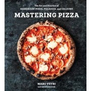 Mastering Pizza: The Art and Practice of Handmade Pizza, Focaccia, and Calzone, Hardcover/Marc Vetri