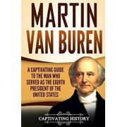 Martin Van Buren: A Captivating Guide to the Man Who Served as the Eighth President of the United States, Paperback/Captivating History