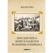 Educatie fizica sport si societate in Romania interbelica - Bogdan Popa