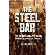 The Steel Bar: Pittsburgh Lawyers and the Making of America, Hardcover/Ron Schuler