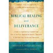 Biblical Healing and Deliverance: A Guide to Experiencing Freedom from Sins of the Past, Destructive Beliefs, Emotional and Spiritual Pain, Curses and, Paperback/Chester Kylstra