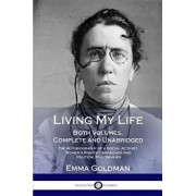 Living My Life: Both Volumes, Complete and Unabridged; The Autobiography of a Social Activist, Women's Rights Campaigner and Political, Paperback/Emma Goldman