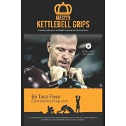 Master Kettlebell Grips: Instantly Take Your Kettlebell Training to the Next Level, Paperback/Taco Fleur