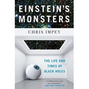 Einstein's Monsters: The Life and Times of Black Holes, Paperback/Chris Impey