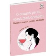 O ceasca pe zi viata fara doctorii - Plante si ceaiuri pentru sanatate - Pierrette Nardo