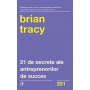21 de secrete ale antreprenorilor de succes/Brian Tracy