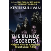 The Bundy Secrets: Hidden Files On America's Worst Serial Killer, Paperback/Kevin Sullivan
