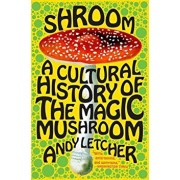 Shroom: A Cultural History of the Magic Mushroom, Paperback/Andy Letcher