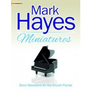 Mark Hayes Miniatures: Short Selections for the Church Pianist, Paperback