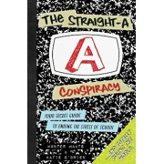 The Straight-A Conspiracy: Your Secret Guide to Ending the Stress of School and Totally Ruling the World, Paperback/Hunter Maats